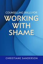 Essential Skills for Counselling, Counselling Skills for Working with Shame