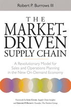 The Market-Driven Supply Chain: A Revolutionary Model for Sales & Operations Planning in the New On-Demand Economy