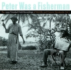Peter Was a Fisherman: The 1939 Trinidad Field Recordings of Melville and Frances Herskovits, Vol.1