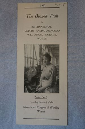 The Blazed Trail to International Understanding and Good Will Among Working Women: Some Facts Regarding the Work of the International Congress of Working Women, 1921
