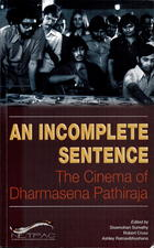 An Incomplete Sentence: The Cinema of Dharmasena Pathiraja