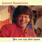 Johnny Rodriguez: You Can Say That Again