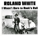 Roland White:  I Wasn't Born to Rock-n-Roll