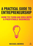 A Practical Guide to Entrepreneurship: How to Turn an Idea into a Profitable Business