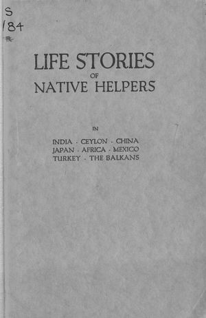 Life Stories of Native Helpers, in India, Ceylon, China, Japan, Africa, Turkey, Mexico, the Balkans