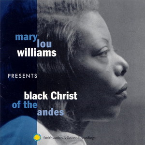 Mary Lou Williams Presents Black Christ of the Andes