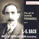 The Art of Samuel Feinberg: J.S. Bach works for clavier and organ (Transcriptions), Vol. 3