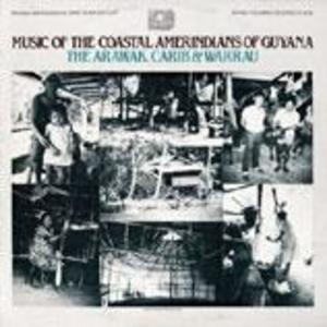 Music of the Coastal Amerindians of Guyana: The Arawak, Carib and Warrau