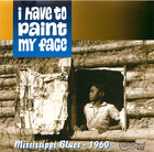 Mississippi Blues - 1960: I Have to Paint my Face