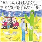 Hello, Operator....this Is Country Gazette