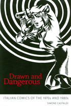 Drawn and Dangerous: Italian Comics of the1970s and 1980s