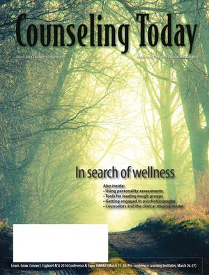 Counseling Today, Vol. 56, No. 9, March 2014, In Search Of Wellness