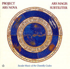 Ars Magis Subtiliter: Secular Music of the Chantilly Codex