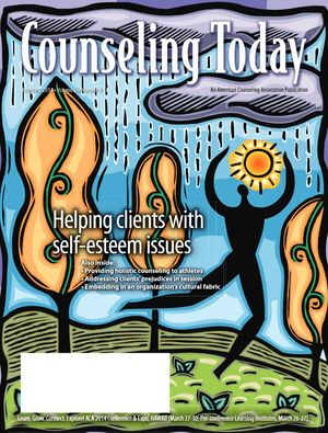 Counseling Today, Vol. 56, No. 8, February 2014, Helping Clients With Self-Esteem Issues
