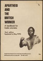 Apartheid and the British Worker: A Handbook for Trade Unionists, 1974. Printed by Anti-Apartheid Movement