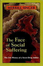 The Face of Social Suffering: The Life History of a Street Drug Addict
