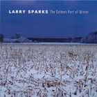 Larry Sparks: The Coldest Part of Winter