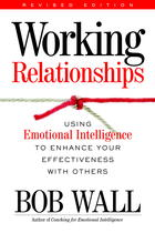 Working Relationships: Using Emotional Intelligence to Enhance Your Effectiveness with Others (Revised Edition)