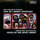 Asie Centrale et Caucase: Voix de l'orient Soviétique