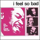 Eddie Taylor: I Feel So Bad