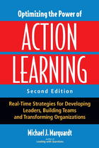 Optimizing the Power of Action Learning: Real-Time Strategies for Developing Leaders, Building Teams and Transforming Organizations (Second Edition)