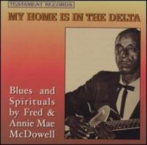 Blues & Spirituals by Fred & Annie Mae McDowell: My Home Is in the Delta