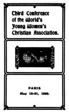 Report of the Third Conference of the World's Young Women's Christian Association, Paris, May 16th-21st, 1906