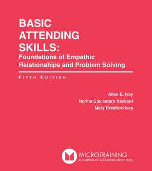 BASIC ATTENDING SKILLS: Foundations of Empathic Relationships and Problem Solving