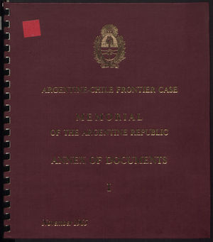 Argentine-Chile Frontier Case: Memorial of the Argentine Republic - Annex of Documents I