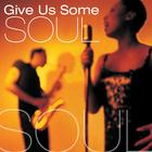 Give Us Some Soul