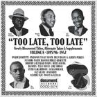 Too Late, Too Late Vol. 8 (c. 1895/6-1942)