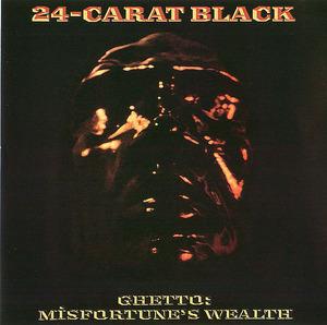24-Carat Black: Ghetto: Misfortune's Wealth
