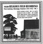 Negro Religious Field Recordings from Louisiana, Mississippi, Tennessee Vol. 1 (1934-1942)