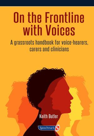 On the Frontline with Voices: A Grassroots Handbook for Voice-hearers, Carers and Clinicians
