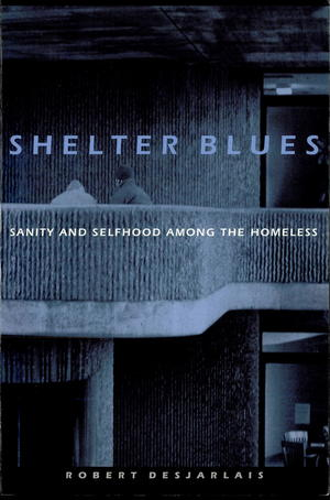 Shelter Blues: Sanity and Selfhood Among the Homeless