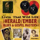 Livin' That Wild Life: Herald/Ember Blues & Gospel Masters, Vol. 1