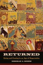 California Series in Public Anthropology, Volume 39, Returned: Going and Coming in an Age of Deportation