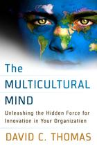 The Multicultural Mind: Unleashing the Hidden Force for Innovation in Your Organization