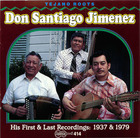 Don Santiago Jimenez: His First & Last Recordings: 1937 & 1979