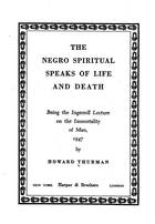 The Negro Spiritual Speaks of Life and Death: Being the Ingersoll Lecture on the Immortality of Man, 1947