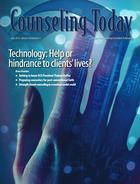 Counseling Today, Vol. 58, No. 1, July 2015, Technology: Help or hindrance to clients' lives?