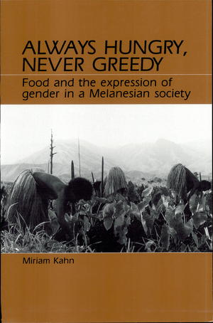 Always Hungry, Never Greedy: Food and the Expression of Gender in a Melanesian Society