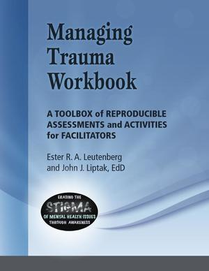 Erasing the Stigma of Mental Health Issues Through Awareness, Managing Trauma Workbook: A Toolbox of Reproducible Assessments and Activities for Facilitators