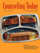 Counseling Today, Vol. 56, No. 2, August 2013, The school counselor's full plate