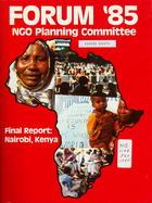 Forum '85: Final Report: Nairobi, Kenya