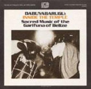 Dabuyabarugu: Inside the Temple - Sacred Music of the Garifuna of Belize