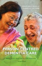 Person-Centered Dementia Care: Making Services Better with the VIPS Framework (Second Edition)