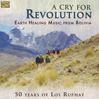 A Cry for Revolution - Earth Healing Music From Bolivia: 50 Years of Los Ruphay