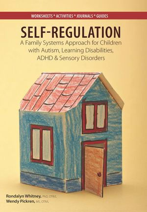 Self-Regulation: A Family Systems Approach for Children with Autism, Learning Disabilities, ADHD and Sensory Disorders