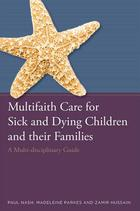 Multifaith Care for Sick and Dying Children and Their Families: A Multidisciplinary Guide